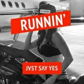 JVST SAY YES - Runnin' [FREE DOWNLOAD]