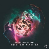 Need Your Heart 2.0 (Adventure Club X Dion Timmer X Kai)