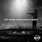 Not Going Home (Mesto Remix)
