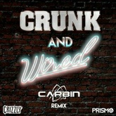 Crizzly X Prismo - Crunk & Wired (Carbin Remix)