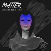 Shallows - Matter (BLU J remix)
