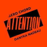 Aero Chord & Danyka Nadeau - Attention