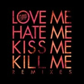 Love Me Hate Me Kiss Me Kill Me