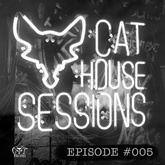 Cat House Sessions #005 by Cat Dealers
