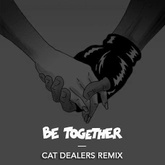 Be Together (Cat Dealers Remix)[FREE DOWNLOAD]