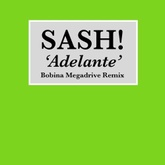 FREE DOWNLOAD: Sash! - Adelante (Bobina Megadrive Remix)