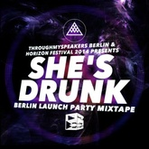 TMS Berlin x Horizon Festival 2014 Presents: She's Drunk Berlin Launch Party Mixtape