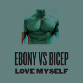 EBONY VS BICEP | LOVE MYSELF