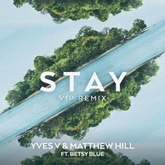 Yves V & Matthew Hill Ft. Betsy Blue - Stay (Vip Edit)