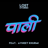 Lost Stories - Pali Feat. Avneet Khurmi