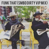 FUNK THAT! (SMBD DIRTY VIP MIX)