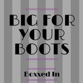 Big for Your Boots