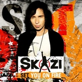 SKAZI- SET YOU ON FIRE (FREE DOWNLOAD)