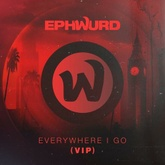Ephwurd - Everywhere I Go (VIP)