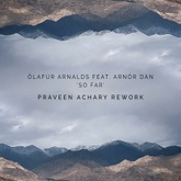 FREE DOWNLOAD: Ólafur Arnalds feat. Arnór Dan - So Far (Praveen Achary Rework)