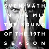 Sven Väth In The Mix - The Sound Of The 19th Season - Part 1
