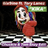 6ix9ine - Kika ft. Tory Lanez (Chuckie x Tom Enzy Edit)