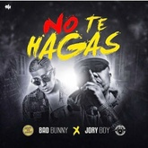 No Te Hagas (ft. JORY BOY)