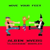 Move Your Feet (Albin Myers `Classique´ Bootleg)FREE DOWNLOAD