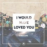 I Would Have Loved You