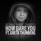 Bombs Away Vs TANKYU - How Dare You Ft. Greta Thunberg speech remix