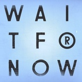 Wait For Now/Leave The World