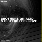 Brothers On Acid & Sisters Feel Love
