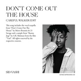 DON'T COME OUT THE HOUSE (CAREFUL WALKER EDIT)