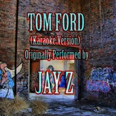 Tom Ford (Karaoke Version) (Originally Performed by JAY Z)