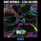Zedd Ft. Foxes - Clarity (Rave Republic & Ezra Hazard Remix)