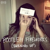 Bootleg Fireworks (Burning Up)