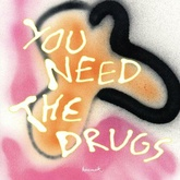 You Need The Drugs
