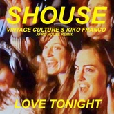 Shouse - Love Tonight (Vintage Culture & Kiko Franco RMX) Official release 26th March