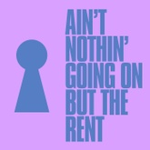 Ain't Nothin' Going On But The Rent