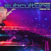 John O'Callaghan - Subculture February Mix