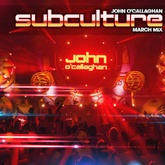 John O'Callaghan - Subculture March mix