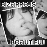 Bizarre Is Beautiful