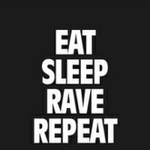 Eat, Sleep, Rave, Repeat